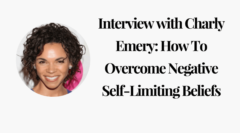 Interview with Charly Emery_ How To Overcome Negative Self-Limiting Beliefs