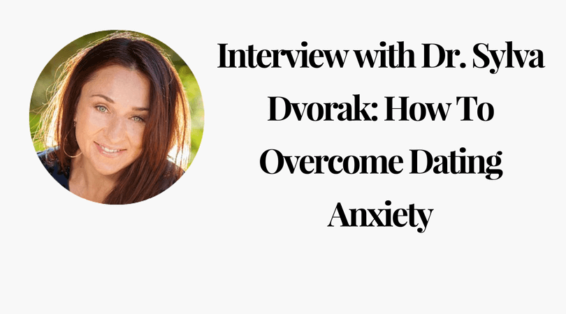 Interview with Dr. Sylva Dvorak_ How To Overcome Dating Anxiety