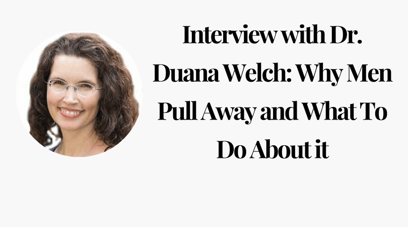 Interview with Dr. Duana Welch_ Why Men Pull Away and What To Do About it