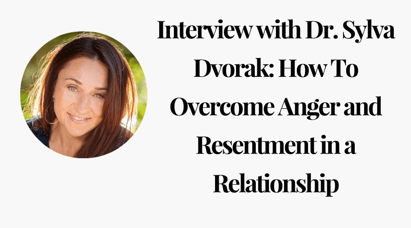 Interview with Dr. Sylva Dvorak_ How To Overcome Anger and Resentment in a Relationship