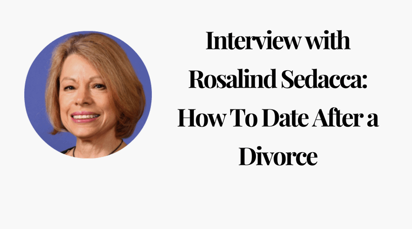 Interview with Rosalind Sedacca_ How To Date After a Divorce