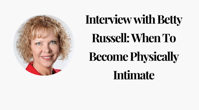 Interview with Betty Russell_ When To Become Physically Intimate