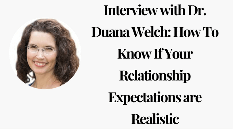 Interview with Dr. Duana Welch: How To Know If Your Relationship Expectations are Realistic