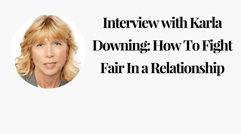 Interview with Karla Downing_ How To Fight Fair In a Relationship