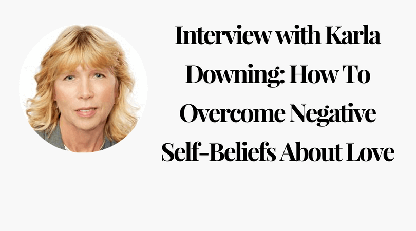 Interview with Karla Downing_ How To Overcome Negative Self-Beliefs About Love