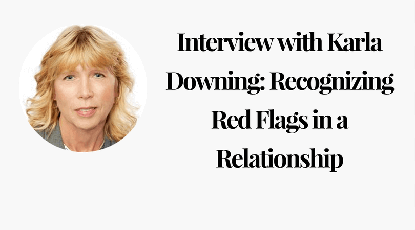 Interview with Karla Downing: Recognizing Red Flags in a Relationship
