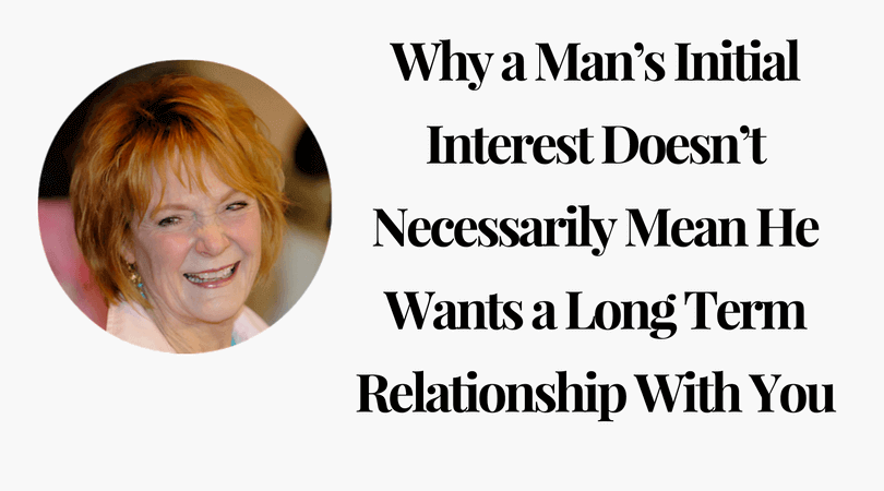 Why a Man's Initial Interest Doesn't Necessarily Mean He Wants a Long Term Relationship With You