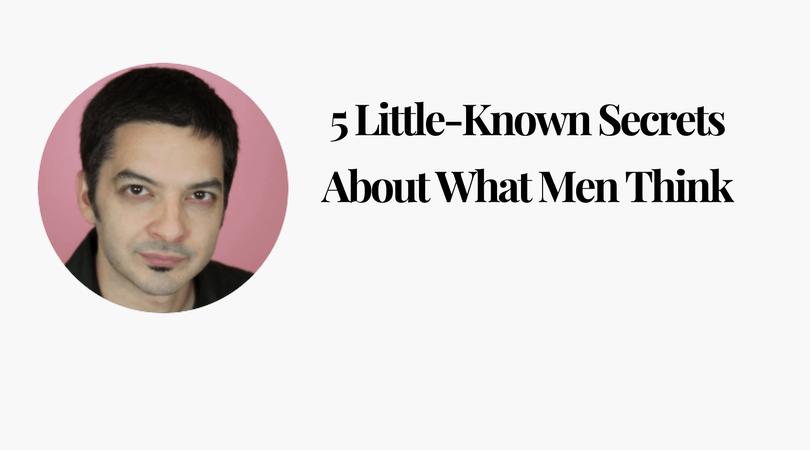 5 Little-Known Secrets About What Men Think