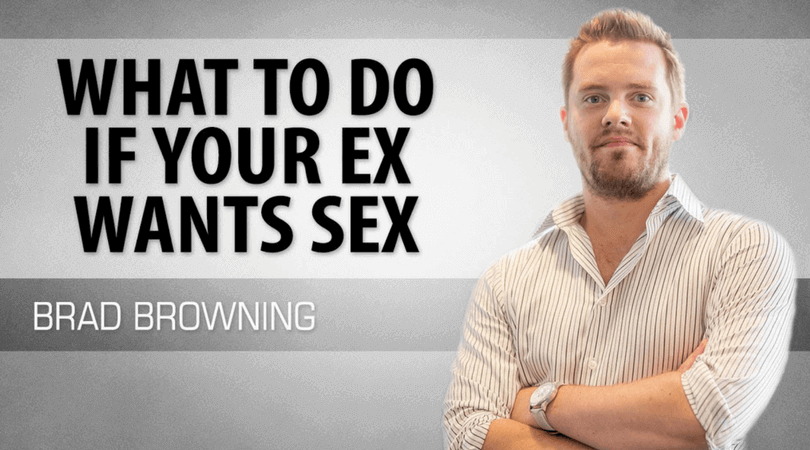 What To Do If My Ex Wants To Have Sex With Me and I Want Him Back For a Long Term Relationship