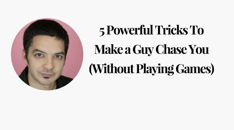 5 Powerful Tricks To Make a Guy Chase You (Without Playing Games)