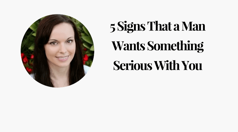 5 Signs That a Man Wants Something Serious With You