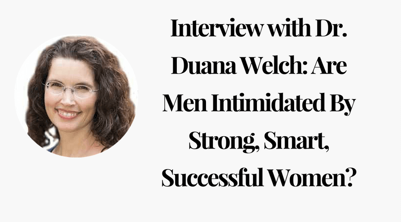 Interview with Dr. Duana Welch_ Are Men Intimidated By Strong, Smart, Successful Women
