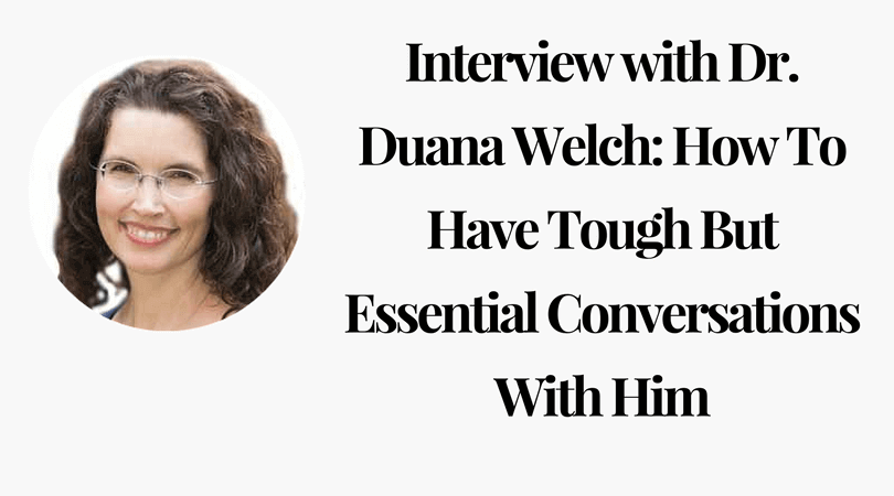 Interview with Dr. Duana Welch_ How To Have Tough But Essential Conversations With Him