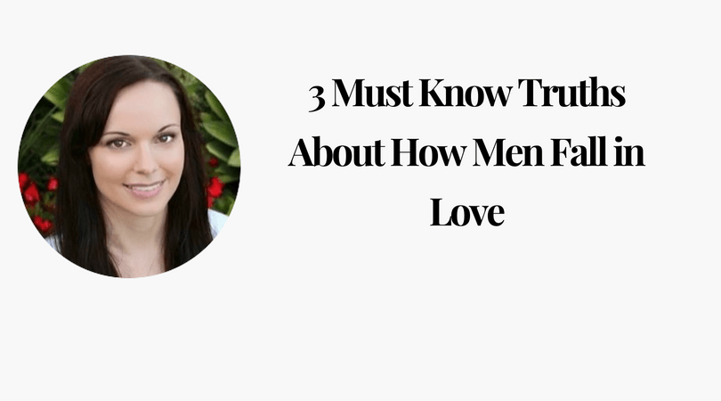 3 Must Know Truths About How Men Fall in Love