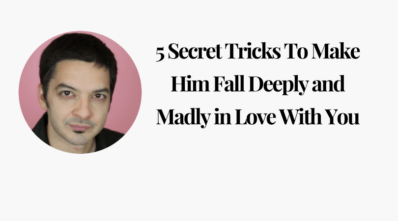 5 Secret Tricks To Make Him Fall Deeply and Madly in Love With You