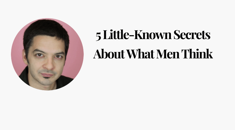 5 Little-Known Secrets About What Men Think