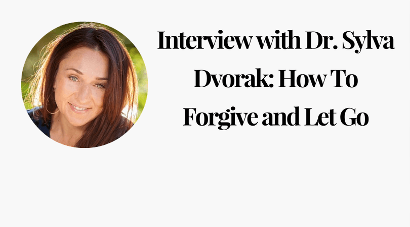 Interview with Dr. Sylva Dvorak_ How To Forgive and Let Go