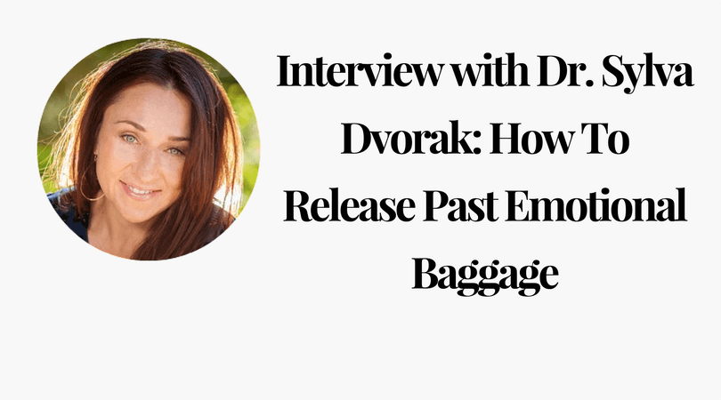Interview with Dr. Sylva Dvorak_ How To Release Past Emotional Baggage