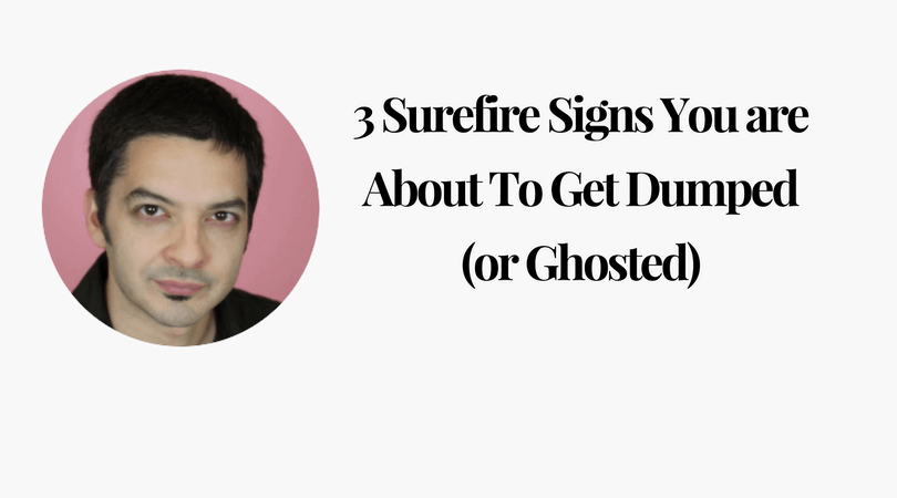 3 Surefire Signs You are About To Get Dumped (or Ghosted)