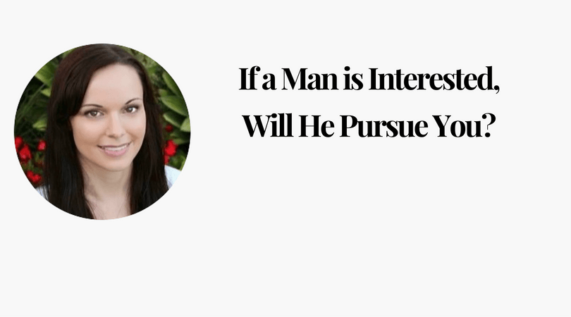 If a Man is Interested, Will He Pursue You