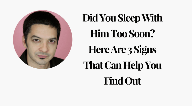 Did You Sleep With Him Too Soon_ Here Are 3 Signs That Can Help You Find Out